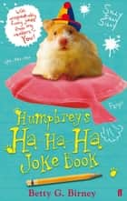Humphrey's Ha-Ha-Ha Joke Book ebook by Betty G. Birney