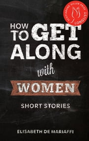 How to Get Along with Women ebook by Elisabeth de Mariaffi