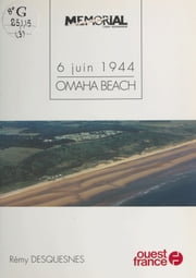 6 juin 1944 : Omaha beach ebook by Rémy Desquesnes
