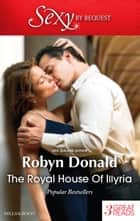 The Royal House Of Illyria/By Royal Demand/The Rich Man's Royal Mistress/The Prince's Convenient Bride ebook by Robyn Donald