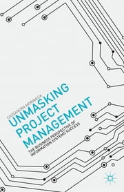Unmasking Project Management - The Business Perspective of Information Systems Success ebook by Cassandra Moraveck