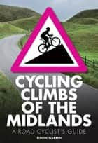 Cycling Climbs of the Midlands ebook by Simon Warren