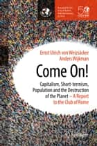 Come On! - Capitalism, Short-termism, Population and the Destruction of the Planet ebook by