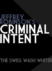 Jeffrey Robinson's Criminal Intent-The Swiss Wash Whiter ebook by Jeffrey Robinson