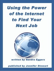 Using the Power of the Internet to Find Your Next Job ebook by Sandra Eggers