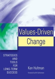 VALUES-DRIVEN CHANGE - Strategies and Tools for Long-Term Success ebook by Ken Hultman
