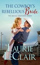The Cowboy's Rebellious Bride ebook by Laurie LeClair