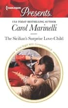 The Sicilian's Surprise Love-Child - Escape with this Sicilian Pregnancy Romance ebook by Carol Marinelli