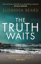The Truth Waits ebook by Susanna Beard