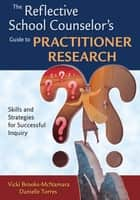 The Reflective School Counselor's Guide to Practitioner Research ebook by Vicki Brooks-McNamara,Danielle Torres