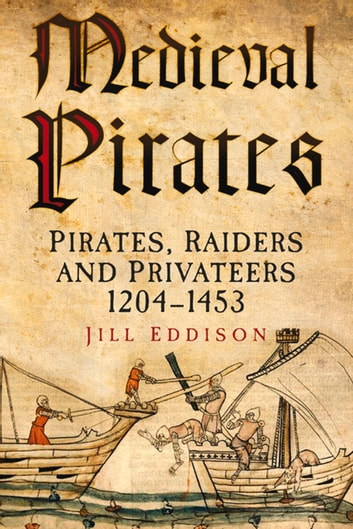 Medieval Pirates - Pirates, Raiders And Privateers 1204-1453 ebook by Jill Eddison