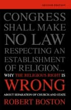 Why the Religious Right Is Wrong About Separation of Church and State ebook by Robert Boston