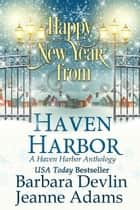 Happy New Year From Haven Harbor ebook by Barbara Devlin, Jeanne Adams