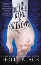 The Coldest Girl in Coldtown ebook by Holly Black