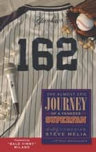 162 - The Almost Epic Journey of a Yankees Superfan ebook by Steve Melia