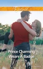 Prince Charming Wears A Badge ebook by Lisa Dyson