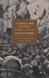 A Savage War of Peace - Algeria 1954-1962 ebook by Alistair Horne