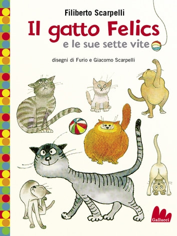 Il gatto Felics e le sue sette vite ebook by Filiberto Scarpelli