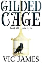 Gilded Cage: Dark Gifts Trilogy 1 ebook by Vic James