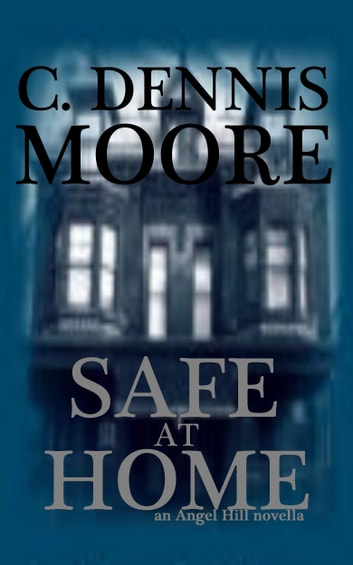 Safe at Home - an Angel Hill novella ebook by C. Dennis Moore