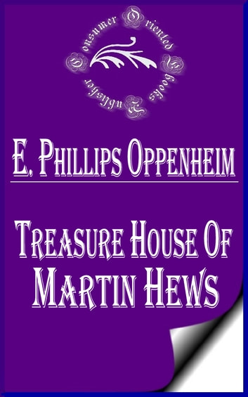 Treasure House of Martin Hews eBook by E. Phillips Oppenheim