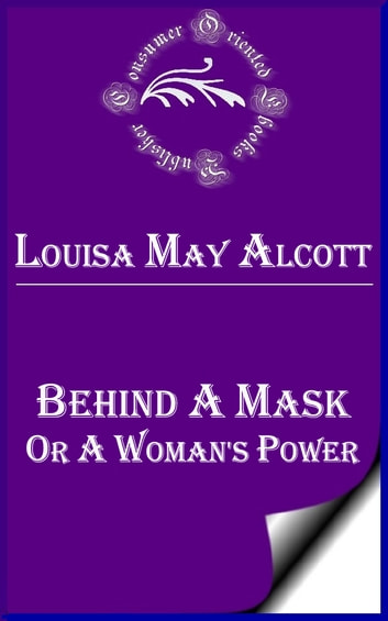 Behind a Mask, or, a Woman's Power ebook by Louisa May Alcott