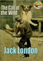 The Call of the Wild: The Dog of the Yukon - (With Audiobook Link) eBook by Jack London