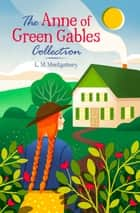 The Anne of Green Gables Collection ebook by L. M. Montgomery