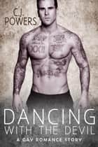 Dancing With The Devil (A Gay Romance Story) ebook by C.J. Powers