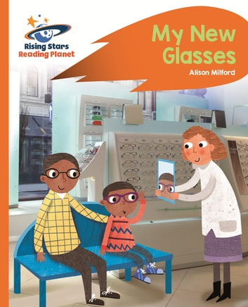 Reading Planet - My New Glasses - Orange: Rocket Phonics eBook by Alison Milford