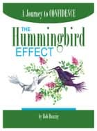 The Hummingbird Effect: A Journey to Confidence ebook by Bob Danzig