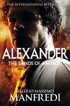 The Sands of Ammon: Alexander Volume 2 ebook by Valerio Massimo Manfredi