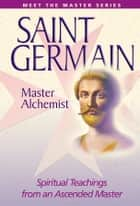 Saint Germain - Master Alchemist ebook by Elizabeth Clare prophet
