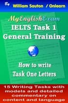 IELTS Task 1 General: How to Write Task One Letters ebook by William Sauton
