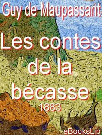 Contes de la bécasse (1883) ebook by Guy de Maupassant