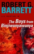 The Boys from Binjiwunyawunya: A Les Norton Novel 3 ebook by Robert G. Barrett