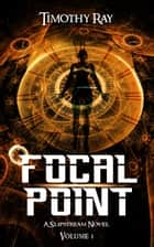 Focal Point ebook by Timothy A. Ray