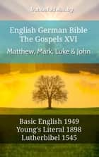 English German Bible - The Gospels XV - Matthew, Mark, Luke & John - Basic English 1949 - Youngs Literal 1898 - Lutherbibel 1545 ebook by TruthBeTold Ministry, Joern Andre Halseth, Samuel Henry Hooke