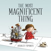 Most Magnificent Thing, The ebook by Ashley Spires, Ashley Spires