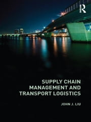 Supply Chain Management and Transport Logistics ebook by John J Liu