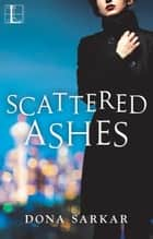 Scattered Ashes ebook by Dona Sarkar