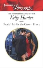 Shock Heir for the Crown Prince - A Royal Surprise Baby Romance 電子書籍 by Kelly Hunter