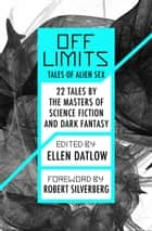 Off Limits - Tales of Alien Sex ebook by Ellen Datlow, Robert Silverberg, Susan Wade,...