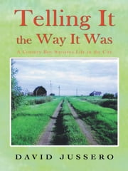 Telling It the Way It Was - A Country Boy Survives Life in the City ebook by David Jussero