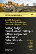 Building Bridges: Connections and Challenges in Modern Approaches to Numerical Partial Differential Equations ebook by Gabriel R. Barrenechea, Franco Brezzi, Andrea Cangiani,...