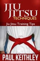 Jiu Jitsu Techniques ebook by Paul Keithley