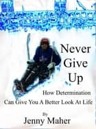 Never Give Up ebook by Jenny Maher