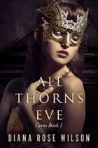 All Thorns Eve - Gems Book 1 ebook by Diana Rose Wilson