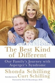 The Best Kind of Different - Our Family's Journey with Asperger's Syndrome ebook by Shonda Schilling,Curt Schilling