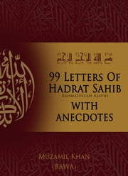 99 Letters of Hadrat Sahib: With Anecdotes ebook by Muzamil Khan
